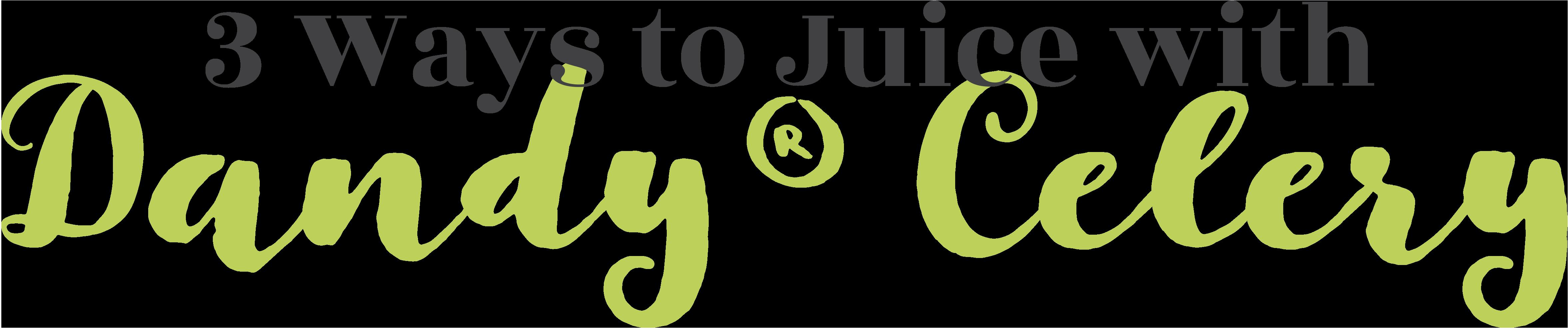 Three ways to juice with Dandy celery
