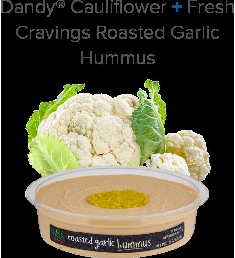 Dandy Cauliflower + Fresh Cravings Roasted Garlic Hummus